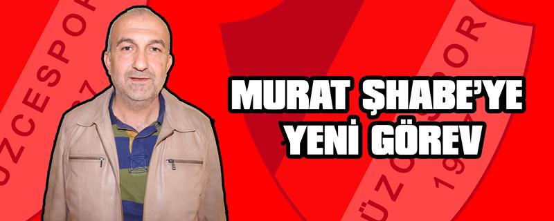 Murat Şhabe'ye Yeni Görev